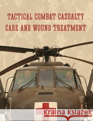 Tactical Combat Casualty Care and Wound Treatment Department Of Defense 9781943544172