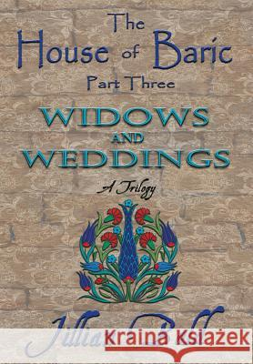 The House of Baric Part Three: Widows and Weddings Jillian Bald 9781943594139