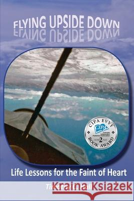 Flying Upside Down: Life Lessons for the Faint of Heart Timothy C Hall   9781943650972