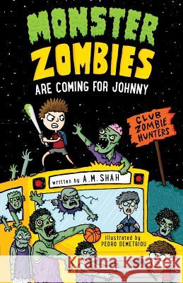 Monster Zombies Are Coming for Johnny: Club Zombie Hunters A. M. Shah 9781943684724