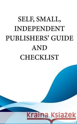 Self, Small, Independent Publishers' Guide and Checklist Mythical Legends Publishing 9781943958610