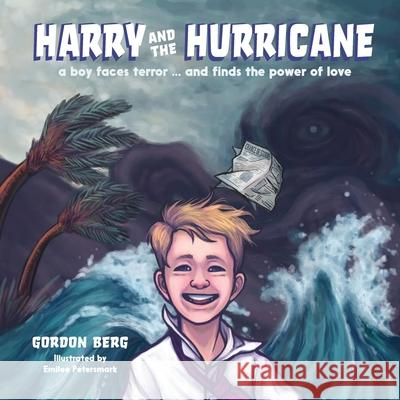 Harry and the Hurricane: A Boy Faces Terror ... and Finds the Power of Love Gordon Berg Petrsmark Emilee 9781943995967