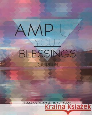 Amp Up Your Blessings Journal Deeann Rivera Haley Taylor 9781943997008