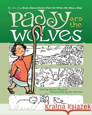 Paddy and the Wolves: A Coloring Book about Saint Patrick When He Was a Boy Steve Nagel Jen Norton 9781944008321