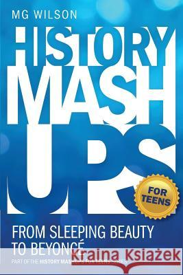 History Mashups for Teens: From Sleeping Beauty to Beyonce Mg Wilson 9781944027087