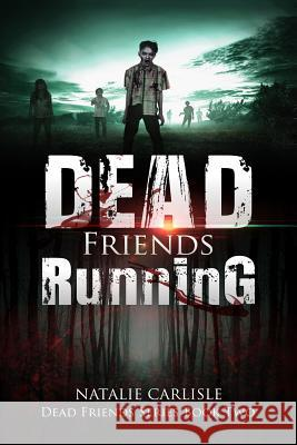 Dead Friends Running Natalie Carlisle 9781944056438