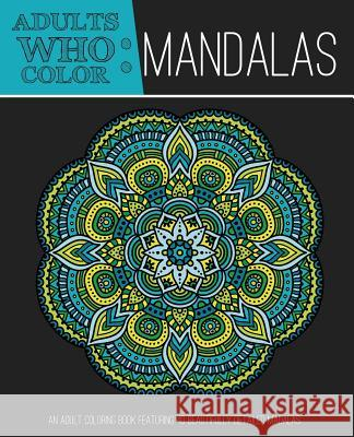 Adults Who Color Mandalas Coloring Books For 9781944093006