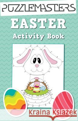 Easter Basket Stuffers: An Easter Activity Book Featuring 30 Fun Activities; Great for Boys and Girls! Puzzle Masters 9781944093105