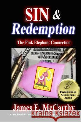 Sin & Redemption: The Pink Elephant Connection James E. McCarthy Feeney Rik 9781944136017