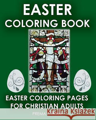 Easter Coloring Book: Easter Coloring Pages for Christian Adults: 2016 Easter Color Book with Traditional Religious Images & Modern Day Colo Prema Sairam 9781944230111