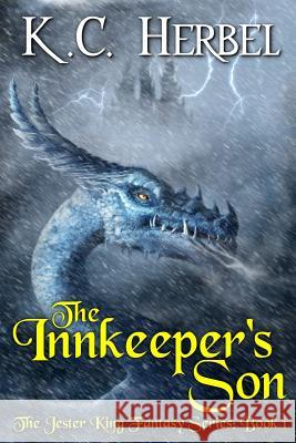 The Innkeeper's Son: The Jester King Fantasy Series: Book One K. C. Herbel 9781944314033