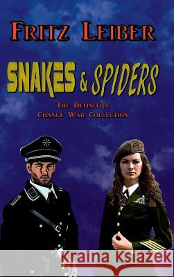 Snakes & Spiders: The Definitive Change War Collection Fritz Leiber   9781944327033 Creative Minority Productions