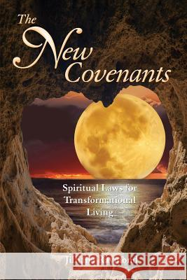 The New Covenants: Spiritual Laws for Transformational Living Jilliana Raymond 9781944335427