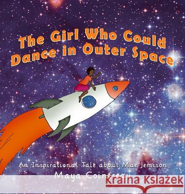 The Girl Who Could Dance in Outer Space - An Inspirational Tale about Mae Jemison Maya Cointreau 9781944396923