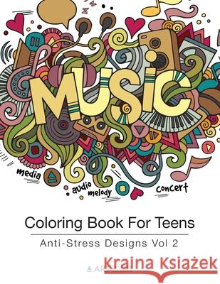 Coloring Book for Teens: Anti-Stress Designs Vol 2 Art Therapy Coloring 9781944427177