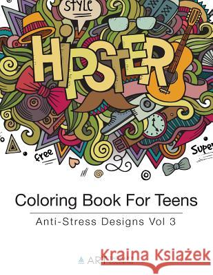 Coloring Book for Teens: Anti-Stress Designs Vol 3 Art Therapy Coloring 9781944427184