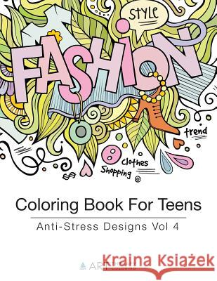 Coloring Book for Teens: Anti-Stress Designs Vol 4 Art Therapy Coloring 9781944427191