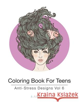 Coloring Book for Teens: Anti-Stress Designs Vol 6 Art Therapy Coloring 9781944427214