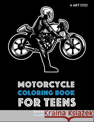 Motorcycle Coloring Book for Teens: Black Background Art Therapy Coloring 9781944427931
