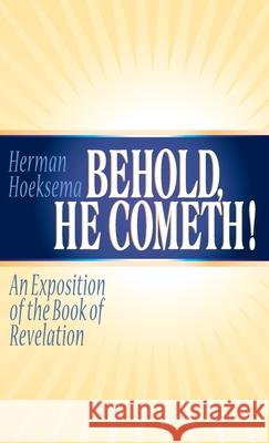 Behold, He Cometh: An Exposition of the Book of Revelation Herman Hoeksema 9781944555450