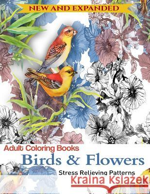 Adult Coloring Book: Birds and Flowers: Stress Relieving Patterns Adult Coloring Books 9781944575724