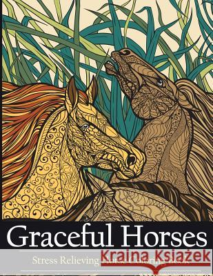 Adult Coloring Book Graceful Horses: Stress Relieving Horse Coloring Books Adult Coloring Books 9781944575922