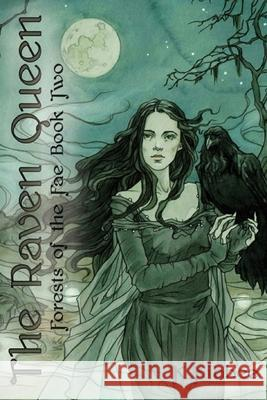 The Raven Queen: Forests of the Fae K. Kibbee Taylor Basilio 9781944589202