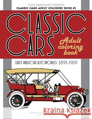 Classic Cars Adult Coloring Book #1: Early American Automobiles (1895-1919) Nancy J. Price Click Americana 9781944633691
