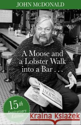 A Moose and a Lobster Walk Into a Bar: Special 15th Anniversary Edition John McDonald 9781944762377