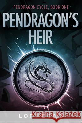 Pendragon's Heir Lori Bond 9781944821609