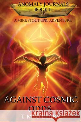 Against Cosmic Odds: A Mike Stout Epic Adventure Tm O'Leary 9781944834012