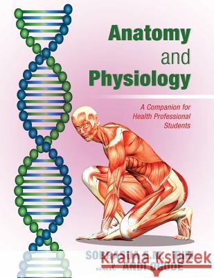 Anatomy and Physiology: A Companion for Health Professional Students Sobrasua E. Ibim 9781944849344