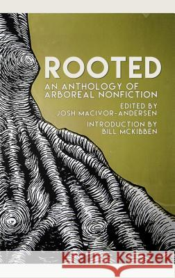 Rooted: An Anthology of Arboreal Fiction Josh MacIvor-Andersen Bill McKibben 9781944853228