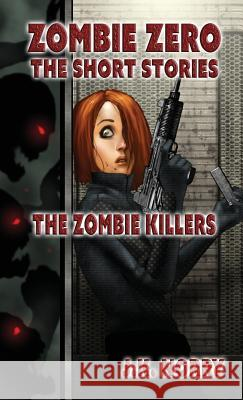 The Zombie Killers: Zombie Zero: The Short Stories Vol. 4 J. K. Norry 9781944916831 Sudden Insight Publishing