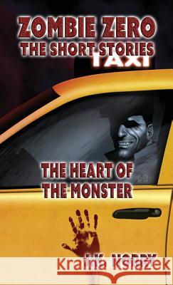 The Heart of the Monster: Zombie Zero: The Short Stories Vol. 6 J. K. Norry 9781944916862 Sudden Insight Publishing