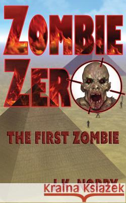 Zombie Zero: The First Zombie J. K. Norry 9781944916923 Sudden Insight Publishing