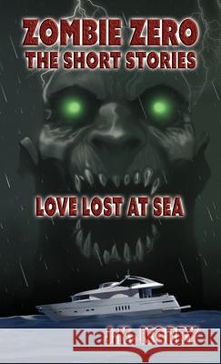 Love Lost at Sea: Zombie Zero: The Short Stories Vol. 3 J. K. Norry 9781944916985 Sudden Insight Publishing