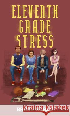 Eleventh Grade Stress Bruce Ingram 9781944962616