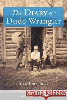 The Diary of a Dude Wrangler Struthers Burt 9781944986438