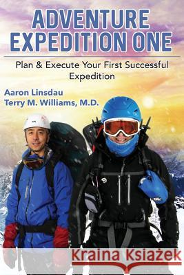 Adventure Expedition One: Plan & Execute Your First Successful Expedition Aaron Linsdau Terry M. Williams 9781944986520