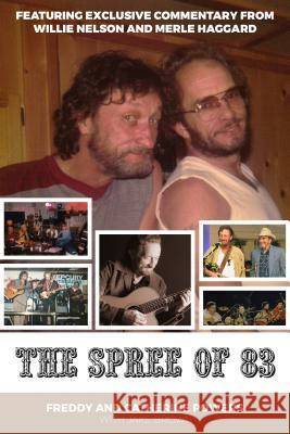 The Spree of '83: Featuring Exclusive Commentary from Willie Nelson and Merle Haggard Foreword by Tanya Tucker Freddy Powers Catherine Powers Jake Brown 9781945174940