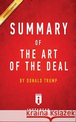 Summary of the Art of the Deal: By Donald Trump Includes Analysis Instaread Summaries 9781945251887