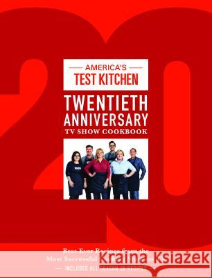 The America's Test Kitchen Twentieth Anniversary TV Show Cookbook: Best-Ever Recipes from the Most Successful Cooking Show on TV America's Test Kitchen 9781945256882