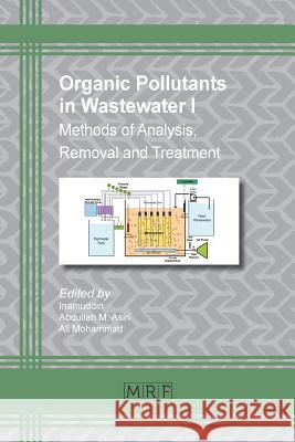 Organic Pollutants in Wastewater I: Methods of Analysis, Removal and Treatment Inamuddin                                Abdullah M. Asiri Ali Mohammad 9781945291623