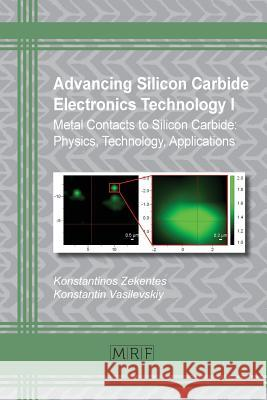 Advancing Silicon Carbide Electronics Technology I: Metal Contacts to Silicon Carbide: Physics, Technology, Applications Konstantinos Zekentes Konstantin Vasilevskiy 9781945291845