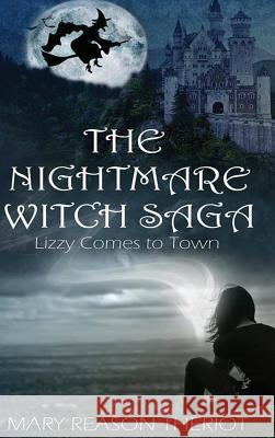 The Nightmare Witch Saga: Lizzy Comes to Town Mary Reason Theriot Little House of Edits                    Proofreading by the Page 9781945393457