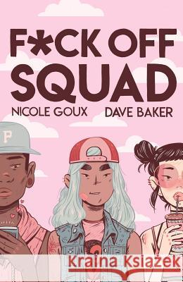 F*ck Off Squad Nicole Goux Dave Baker 9781945509261
