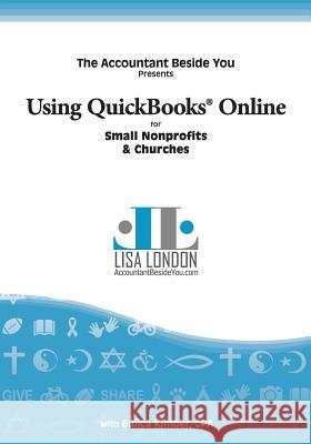 Using QuickBooks Online for Nonprofit Organizations & Churches Lisa London Kimber Eulica 9781945561023
