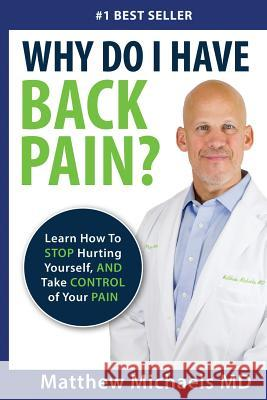 Take Control of Your Back Pain: Learn How to Stop Hurting Yourself, and Take Control of Your Pain Matthew G. Michaels 9781945604171