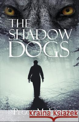 The Shadow Dogs Peggy McLain 9781945619496